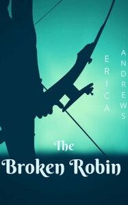 The Broken Robin【電子書籍】[ Erica Andrews ]