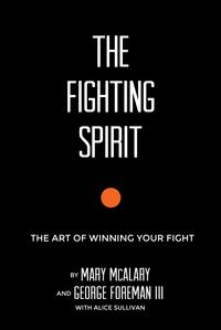 The Fighting SpiritThe Art of Winning Your Fight【電子書籍】[ George Foreman III ]