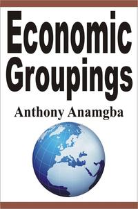 Economic Groupings【電子書籍】[ Anthony Anamgba ]