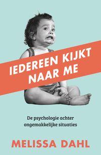 Iedereen kijkt naar meDe psychologie achter ongemakkelijke situaties【電子書籍】[ Melissa Dahl ]