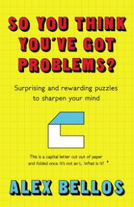So You Think You've Got Problems?Surprising and rewarding puzzles to sharpen your mind【電子書籍】[ Alex Bellos ]
