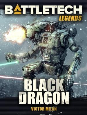 BattleTech Legends: Black Dragon【電子書籍】[ Victor Mil?n ]