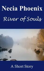 River of Souls【電子書籍】[ Necia Phoenix ]