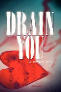 Drain You【電子書籍】[ M. Beth Bloom ]