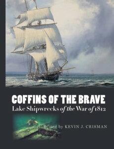 Coffins of the BraveLake Shipwrecks of the War of 1812【電子書籍】[ Kevin J. Crisman ]