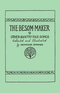 The Besom Maker and Other Country Folk Songs【電子書籍】[ Heywood Sumner ]