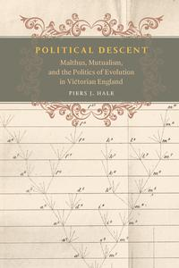 Political DescentMalthus, Mutualism, and the Politics of Evolution in Victorian England【電子書籍】[ Piers J. Hale ]