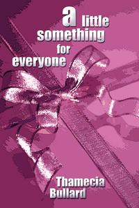 A Little Something for Everyone【電子書籍】[ Thamecia Bullard ]
