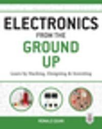 Electronics from the Ground Up: Learn by Hacking, Designing, and Inventing【電子書籍】[ Ronald Quan ]