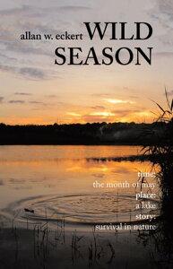 Wild Season【電子書籍】[ Allan W. Eckert ]