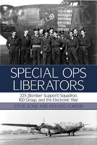 Special Ops Liberators223 (Bomber Support) Squadron, 100 Group, and the Electronic War【電子書籍】[ Richard Forder ]