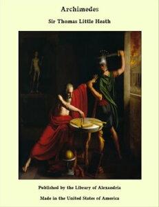 Archimedes【電子書籍】[ Sir Thomas Little Heath ]