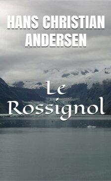 Le Rossignol【電子書籍】[ Hans Christian Andersen ]