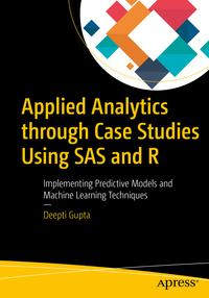 洋書, BUSINESS & SELF-CULTURE Applied Analytics through Case Studies Using SAS and RImplementing Predictive Models and Machine Learning Techniques Deepti Gupta