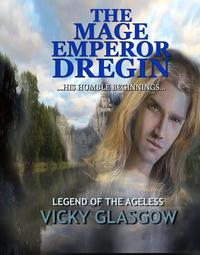 The Mage Emperor DreginLegend of the Ageless, #1【電子書籍】[ Vicky Glasgow ]