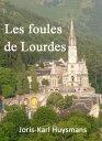 Les foules de Lourdes【電子書籍】[ Joris-Karl Huysmans ]