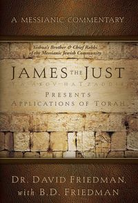 James - The Just Presents Applications of TorahA Messianic Commentary【電子書籍】[ Dr. David Friedman ]