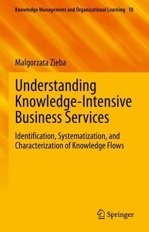 洋書, BUSINESS & SELF-CULTURE Understanding Knowledge-Intensive Business Services Identification, Systematization, and Characterization of Knowledge Flows Malgorzata Zieba