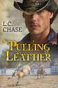 Pulling Leather【電子書籍】[ L.C. Chase ]