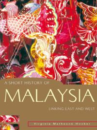 A Short History Of Malaysia:Linking East And WestLinking East and West【電子書籍】[ Virginia Matheson Hooker ]