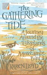 The Gathering TideA Journey Around the Edgelands of Morecambe Bay【電子書籍】[ Karen Lloyd ]