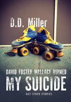 David Foster Wallace Ruined My Suicide And Other Stories【電子書籍】[ D. D. Miller ]