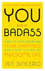 You Are a Badass?How to Stop Doubting Your Greatness and Start Living an Awesome Life【電子書籍】[ Jen Sincero ]
