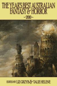 The Year's Best Australian Fantasy and Horror 2010 (volume 1)【電子書籍】[ Liz Grzyb ]