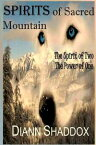 Spirits of Sacred MountainThe Spirit of Two, the Power of One【電子書籍】[ Diann Shaddox ]