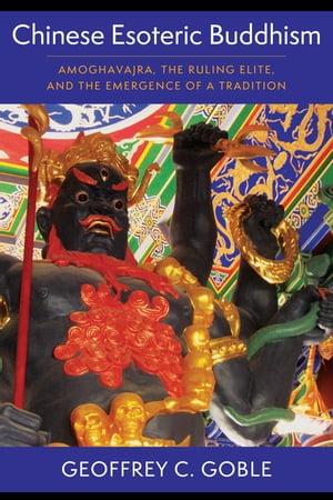 洋書, SOCIAL SCIENCE Chinese Esoteric BuddhismAmoghavajra, the Ruling Elite, and the Emergence of a Tradition Geoffrey C. Goble