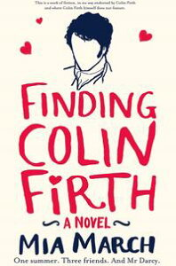 Finding Colin FirthOne Summer. Three Women. And Mr Darcy.【電子書籍】[ Mia March ]