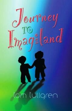 Journey to Imagiland【電子書籍】[ Tom Tullgren ]