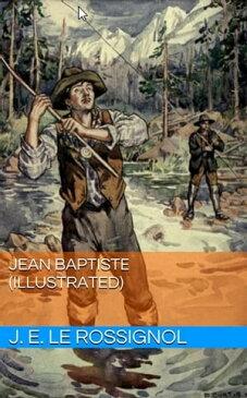 Jean Baptiste (Illustrated)【電子書籍】[ J. E. le Rossignol ]