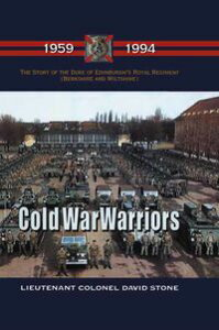 Cold War WarriorsThe Story of the Duke of Edinburgh's Royal Regiment (Berkshire and Wiltshire), 1959-1994【電子書籍】[ David Stone ]
