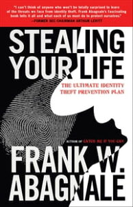 Stealing Your LifeThe Ultimate Identity Theft Prevention Plan【電子書籍】[ Frank W. Abagnale ]