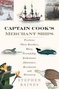 Captain Cook's Merchant ShipsFreelove, Three Brothers, Mary, Friendship, Endeavour, Adventure, Resolution and Discovery【電子書籍】[ Stephen Baines ]