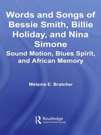 Words and Songs of Bessie Smith, Billie Holiday, and Nina SimoneSound Motion, Blues Spirit, and African Memory【電子書籍】[ Melanie E. Bratcher ]