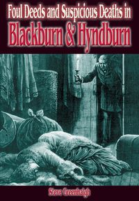 Foul Deeds & Suspicious Deaths in Blackburn and Hyndburn【電子書籍】[ Stephen Greenhalgh ]