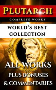 Plutarch Complete Works ? World's Best CollectionAll Works, Moralia, Essays, Morals, Questions, Parallel Lives Incl. Caesar And Alexander Plus Biography and Bonuses【電子書籍】[ Plutarch ]