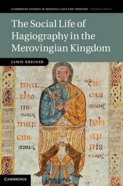 The Social Life of Hagiography in the Merovingian Kingdom【電子書籍】[ Jamie Kreiner ]