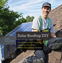 Solar Rooftop DIY: The Homeowner's Guide to Installing Your Own Photovoltaic Energy System (Countryman Know How)【電子書籍】[ Mike Sullivan ]