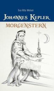 Johannes Kepler: Morgenstern【電子書籍】[ Eva Rita Weiser ]