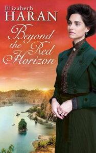 Beyond the Red Horizon【電子書籍】[ Elizabeth Haran ]
