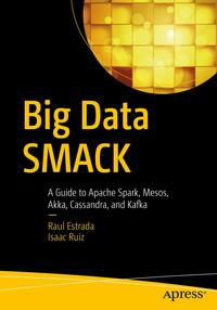Big Data SMACKA Guide to Apache Spark, Mesos, Akka, Cassandra, and Kafka【電子書籍】[ Raul Estrada ]