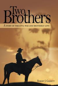 Two BrothersA Story of the Civil War and Brotherly Love【電子書籍】[ Robert J. Gossett ]