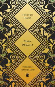 Fire from HeavenA Novel of Alexander the Great: A Virago Modern Classic【電子書籍】[ Mary Renault ]