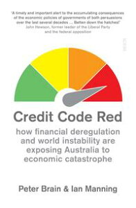 Credit Code Redhow financial deregulation and world instability are exposing Australia to economic catastrophe【電子書籍】[ Peter Brain ]