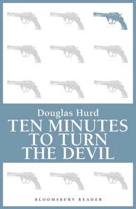 Ten Minutes to Turn the Devil【電子書籍】[ Douglas Hurd ]