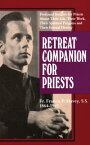 Retreat Companion for PriestsProfound Insights for Priests About Their Life, Their Work, Their Spiritual Progress and Their Eternal Destiny【電子書籍】[ Francis P. Havey ]