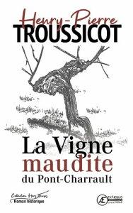 La Vigne maudite du Pont-CharraultRoman historique【電子書籍】[ Henry-Pierre Troussicot ]
